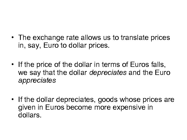 • The exchange rate allows us to translate prices in, say, Euro to