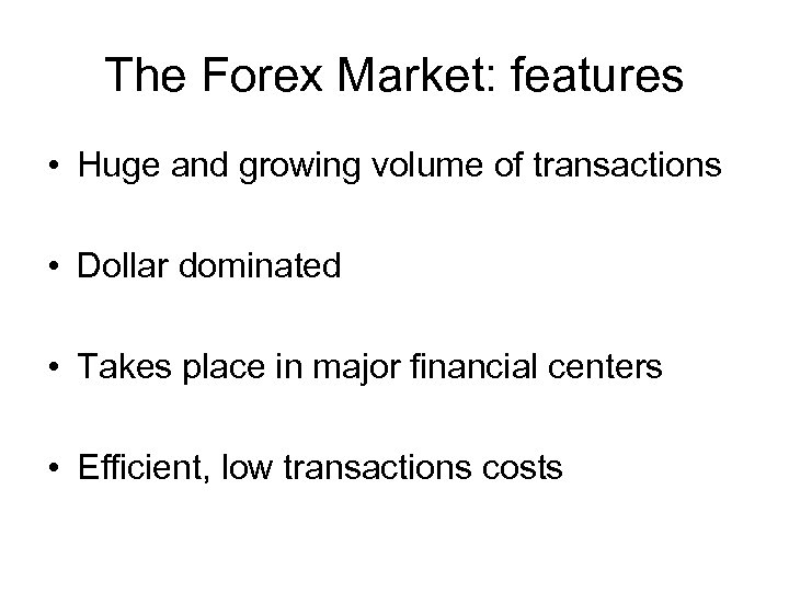 The Forex Market: features • Huge and growing volume of transactions • Dollar dominated