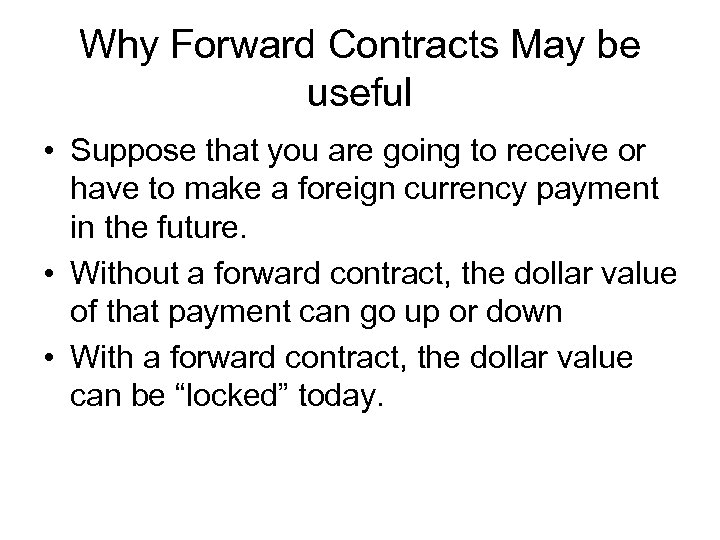Why Forward Contracts May be useful • Suppose that you are going to receive