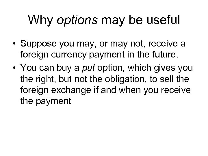 Why options may be useful • Suppose you may, or may not, receive a