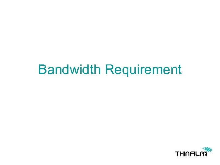 Bandwidth Requirement 19