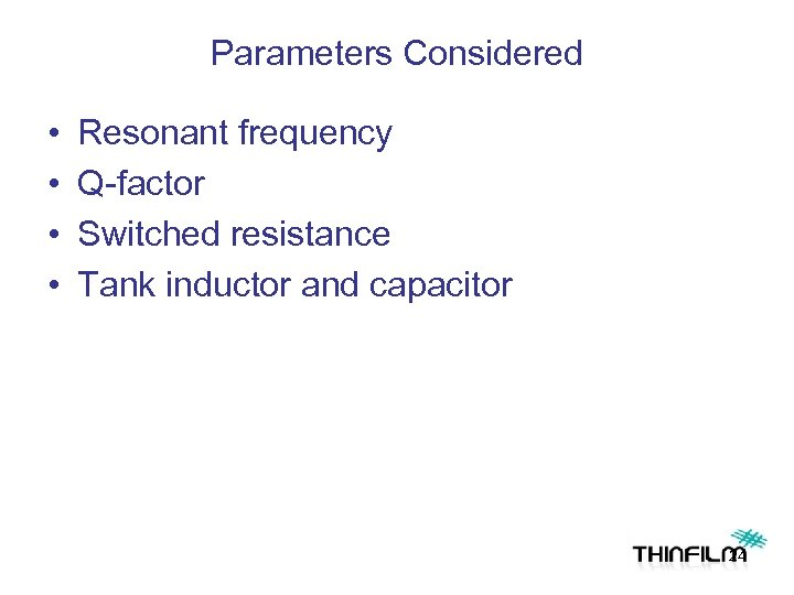 Parameters Considered • • Resonant frequency Q-factor Switched resistance Tank inductor and capacitor 24