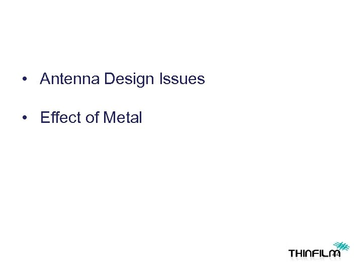 • Antenna Design Issues • Effect of Metal 44