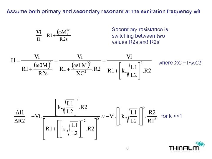 Assume both primary and secondary resonant at the excitation frequency w 0 Secondary resistance