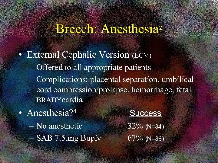 Breech: Anesthesia 2 • External Cephalic Version (ECV) – Offered to all appropriate patients