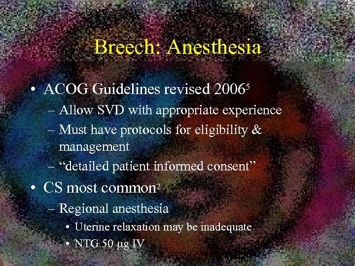 Breech: Anesthesia • ACOG Guidelines revised 20065 – Allow SVD with appropriate experience –