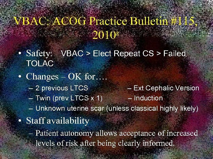 VBAC: ACOG Practice Bulletin #115, 20108 • Safety: VBAC > Elect Repeat CS >