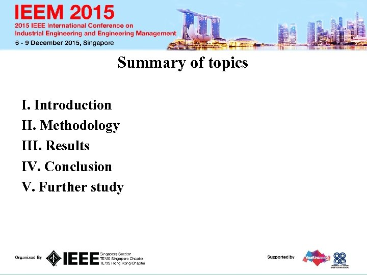 Summary of topics I. Introduction II. Methodology III. Results IV. Conclusion V. Further study
