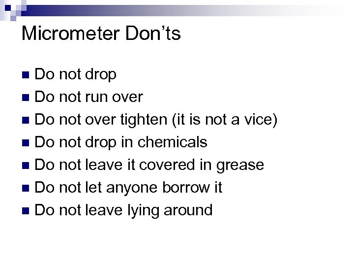 Micrometer Don'ts Do not drop n Do not run over n Do not over