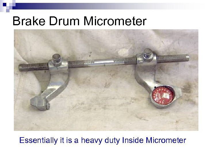 Brake Drum Micrometer Essentially it is a heavy duty Inside Micrometer