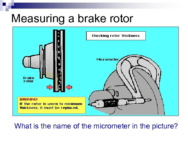 Measuring a brake rotor What is the name of the micrometer in the picture?