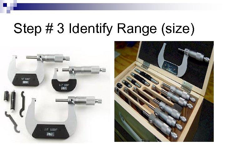 Step # 3 Identify Range (size)
