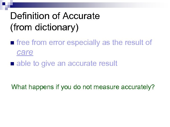 Definition of Accurate (from dictionary) n free from error especially as the result of