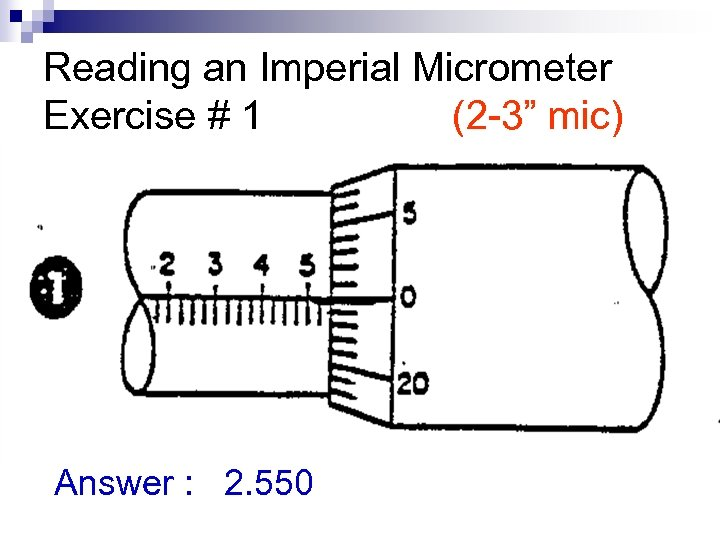 """Reading an Imperial Micrometer Exercise # 1 (2 -3"""" mic) Answer : 2. 550"""