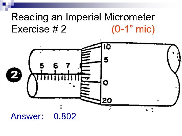 """Reading an Imperial Micrometer Exercise # 2 (0 -1"""" mic) Answer: 0. 802"""