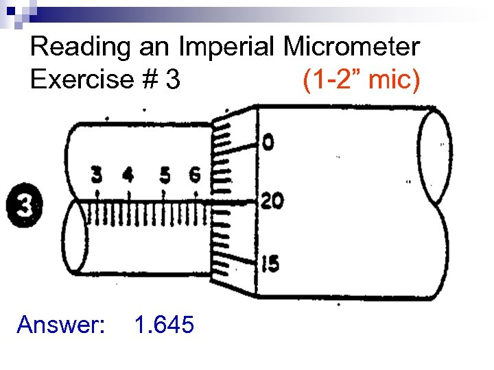 """Reading an Imperial Micrometer Exercise # 3 (1 -2"""" mic) Answer: 1. 645"""