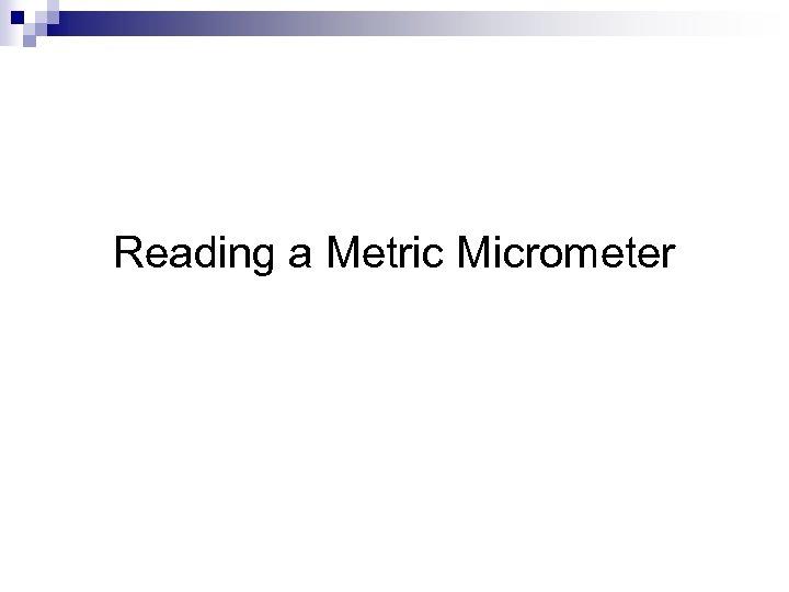 Reading a Metric Micrometer
