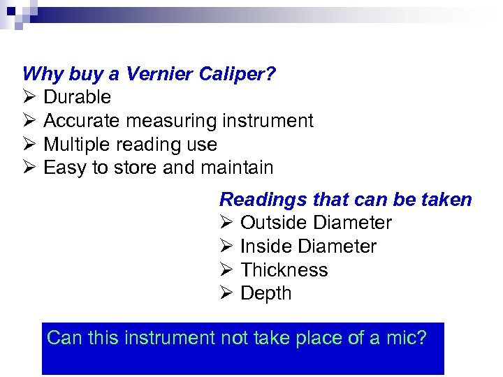 Why buy a Vernier Caliper? Ø Durable Ø Accurate measuring instrument Ø Multiple reading