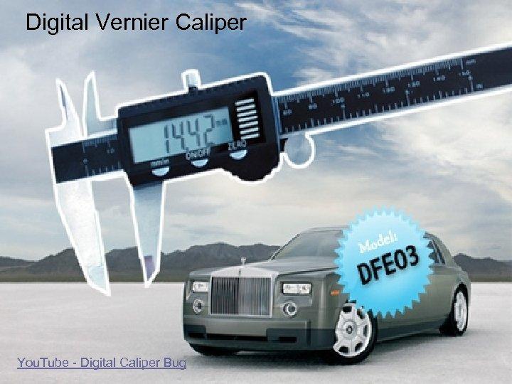 Digital Vernier Caliper You. Tube - Digital Caliper Bug