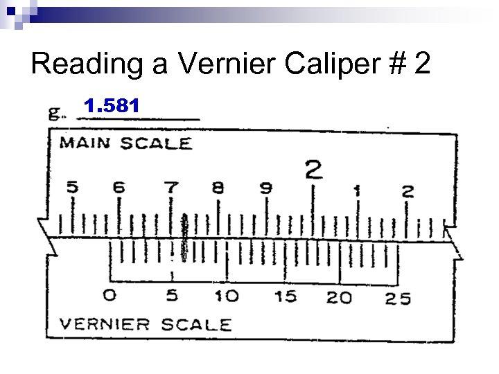 Reading a Vernier Caliper # 2 1. 581