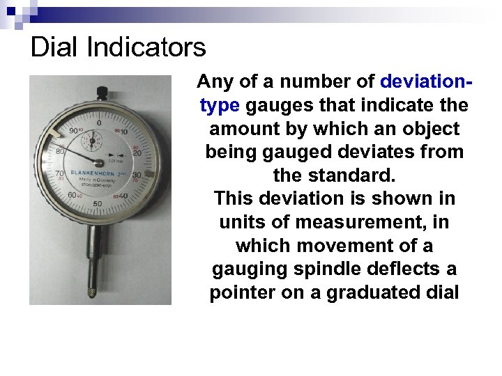 Dial Indicators Any of a number of deviationtype gauges that indicate the amount by