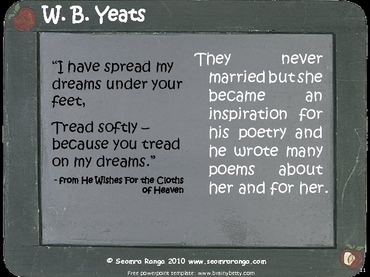 """W. B. Yeats They never """"I have spread my married but she dreams under"""