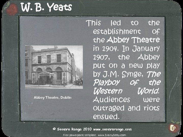 W. B. Yeats This led to the establishment of the Abbey Theatre in 1904.
