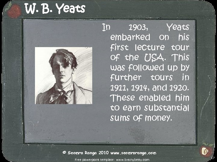 W. B. Yeats In 1903, Yeats embarked on his first lecture tour of the