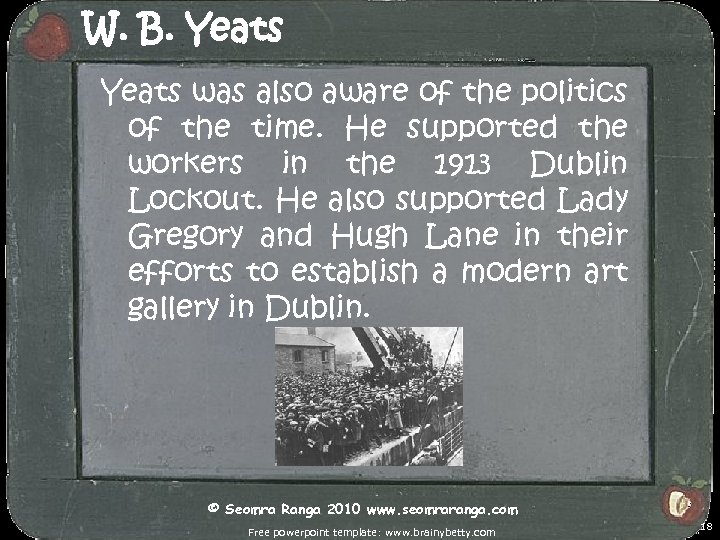 W. B. Yeats was also aware of the politics of the time. He supported