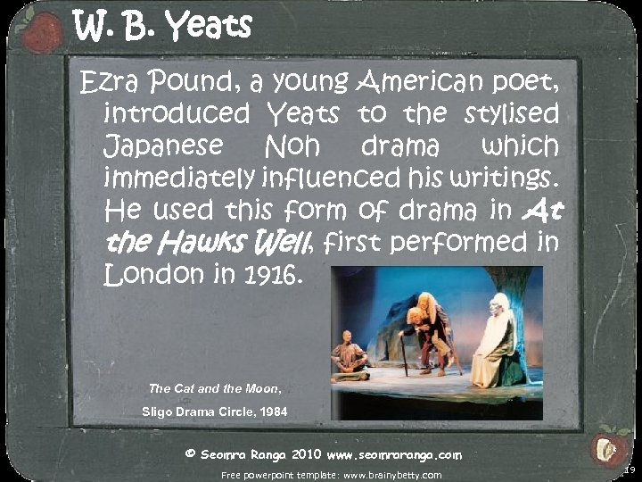 W. B. Yeats Ezra Pound, a young American poet, introduced Yeats to the stylised