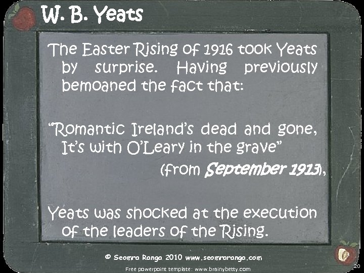 W. B. Yeats The Easter Rising of 1916 took Yeats by surprise. Having previously