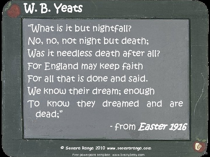 """W. B. Yeats """"What is it but nightfall? No, not night but death; Was"""