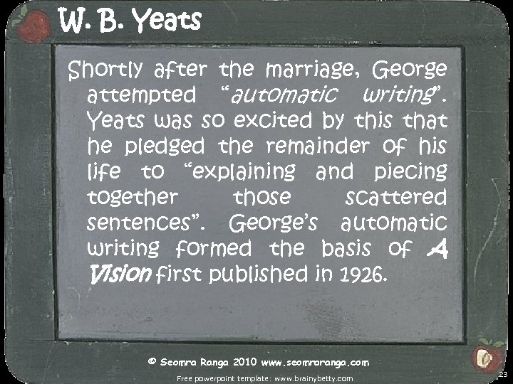 """W. B. Yeats Shortly after the marriage, George attempted """"automatic writing"""". Yeats was so"""
