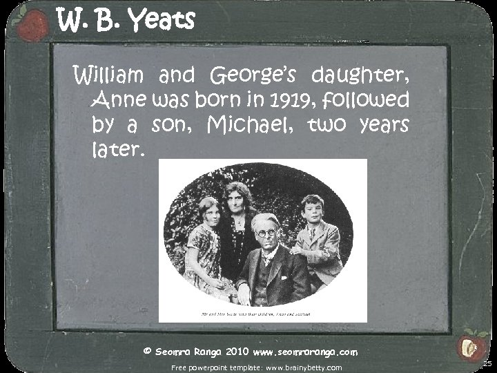 W. B. Yeats William and George's daughter, Anne was born in 1919, followed by