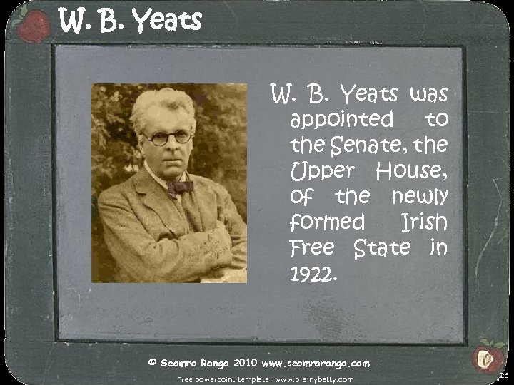 W. B. Yeats was appointed to the Senate, the Upper House, of the newly