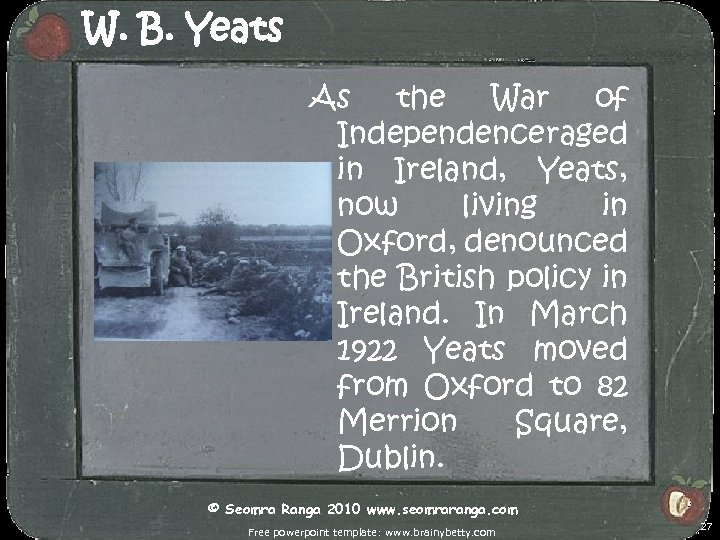 W. B. Yeats As the War of Independence raged in Ireland, Yeats, now living