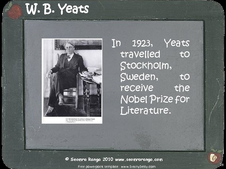 W. B. Yeats In 1923, Yeats travelled to Stockholm, Sweden, to receive the Nobel