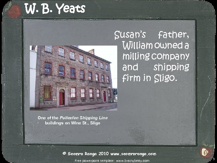 W. B. Yeats Susan's father, William owned a milling company and shipping firm in