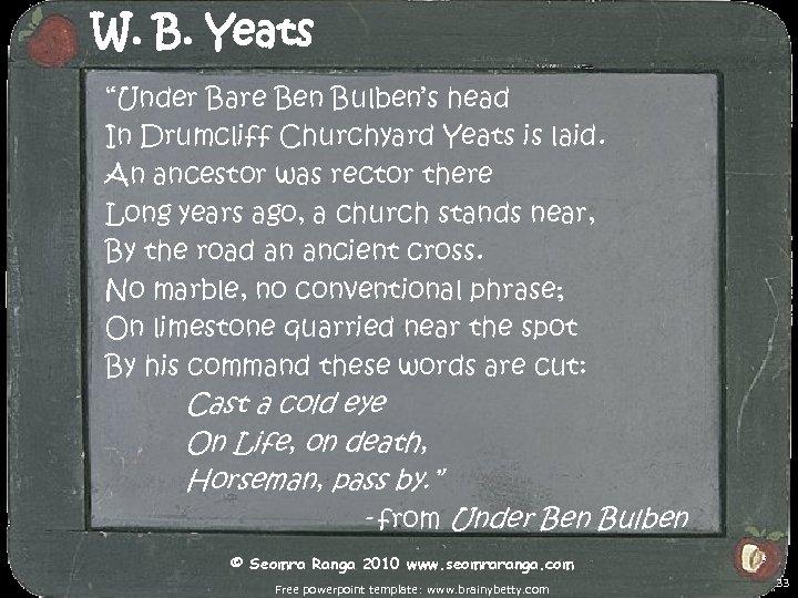 "W. B. Yeats ""Under Bare Ben Bulben's head In Drumcliff Churchyard Yeats is laid."