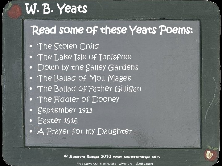 W. B. Yeats Read some of these Yeats Poems: • • • The Stolen