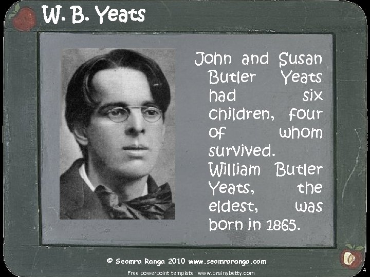 W. B. Yeats John and Susan Butler Yeats had six children, four of whom