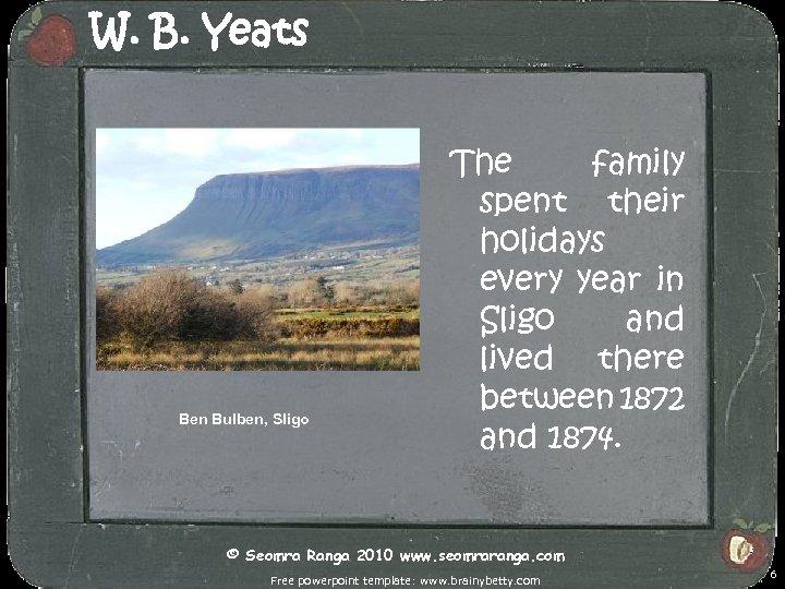 W. B. Yeats Ben Bulben, Sligo The family spent their holidays every year in