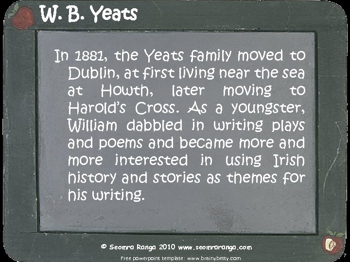 W. B. Yeats In 1881, the Yeats family moved to Dublin, at first living