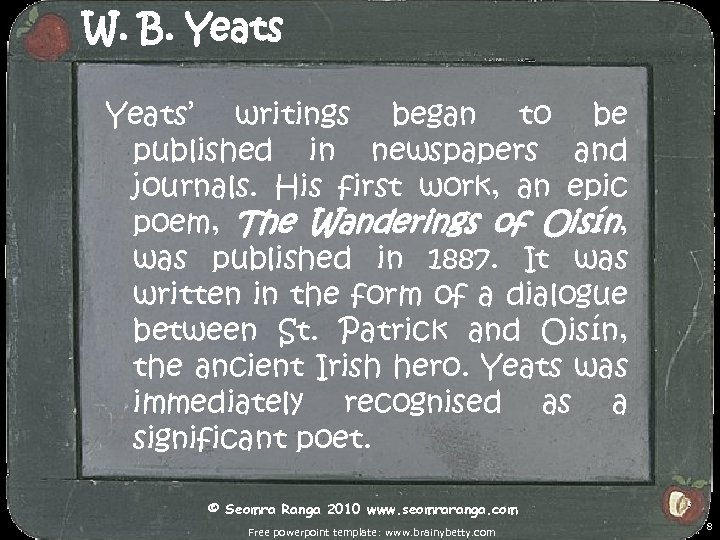 W. B. Yeats' writings began to be published in newspapers and journals. His first