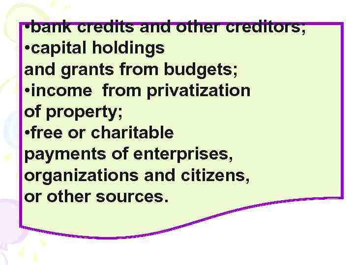 • bank credits and other creditors; • capital holdings and grants from budgets;
