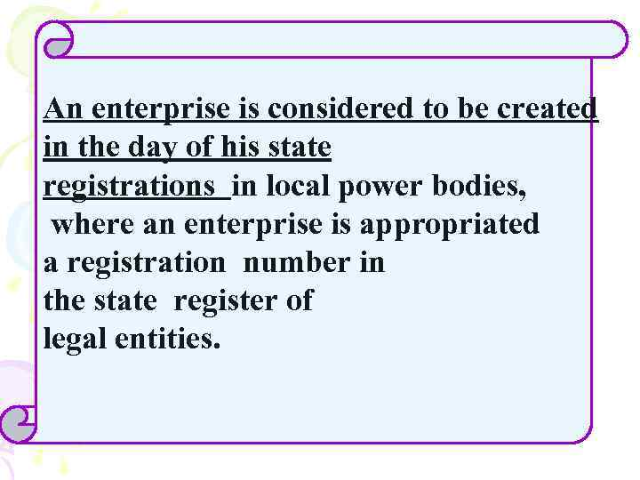 An enterprise is considered to be created in the day of his state registrations
