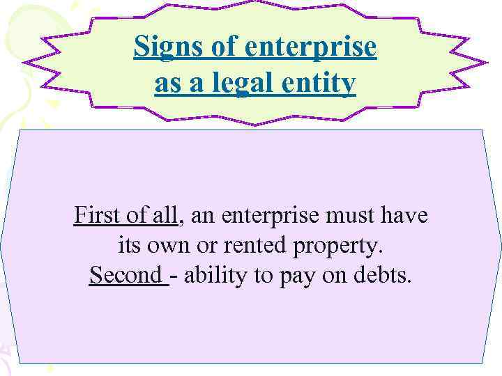 Signs of enterprise as a legal entity First of all, an enterprise must have