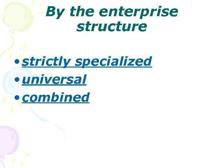 By the enterprise structure • strictly specialized • universal • combined