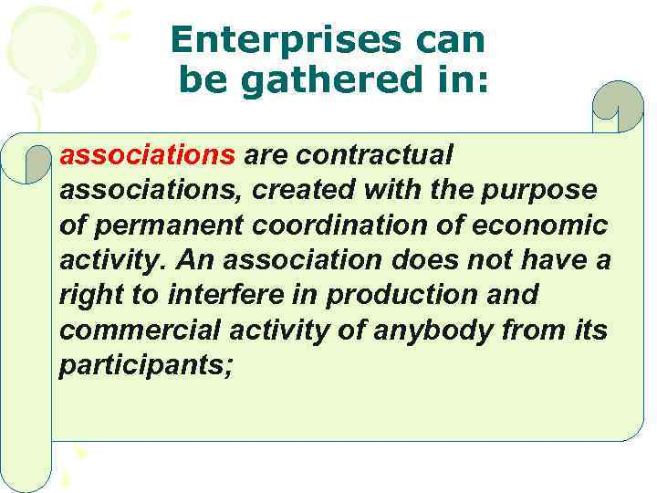 Enterprises can be gathered in: associations are contractual associations, created with the purpose of