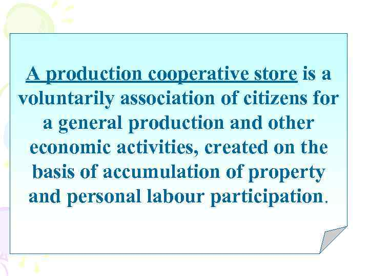 A production cooperative store is a voluntarily association of citizens for a general production